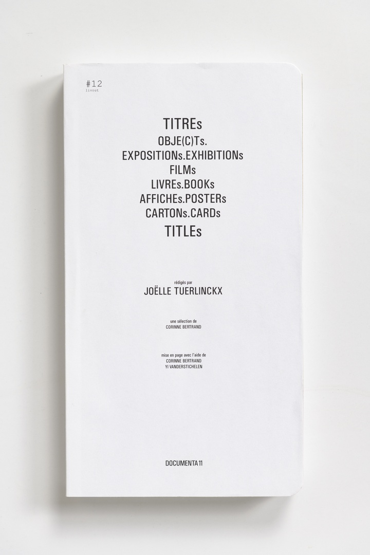 #Livrets Documenta 11: 12 - TITREs OBJE(c)Ts. EXPOSITIONs.EXHIBITIONs FILMs LIVREs.BOOKs AFFICHEs.POSTERs CARTONs.CARDs TITLEs